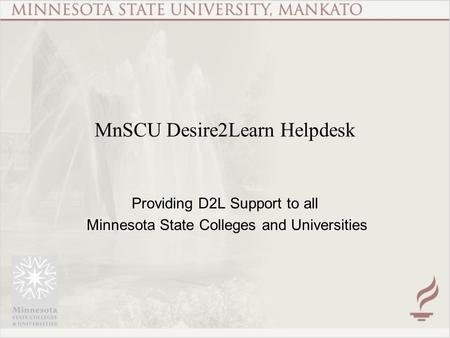 MnSCU Desire2Learn Helpdesk Providing D2L Support to all Minnesota State Colleges and Universities.