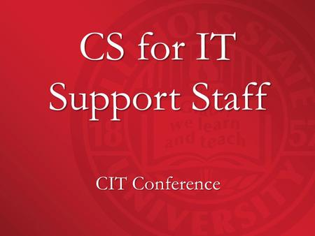 CS for IT Support Staff CIT Conference. Welcome to… Campus Solutions for IT Support Staff.