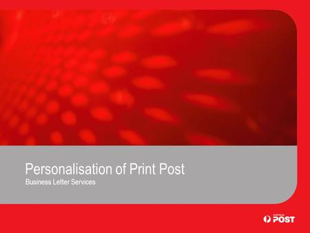 Personalisation of Print Post Business Letter Services.