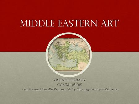 Middle Eastern art VISUAL LITERACY COMM-105-005 Ana Santos, Chevelle Reppert, Philip Scranage, Andrew Richards.
