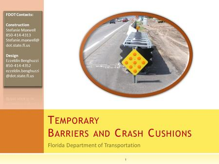 Florida Department of Transportation T EMPORARY B ARRIERS AND C RASH C USHIONS 1.