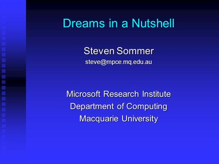 Dreams in a Nutshell Steven Sommer Microsoft Research Institute Department of Computing Macquarie University.