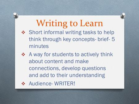 Writing to Learn  Short informal writing tasks to help think through key concepts- brief- 5 minutes  A way for students to actively think about content.