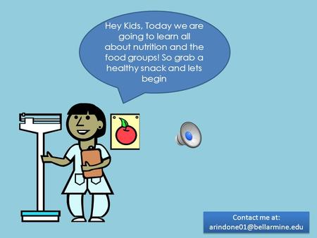Hey Kids, Today we are going to learn all about nutrition and the food groups! So grab a healthy snack and lets begin Contact me at: