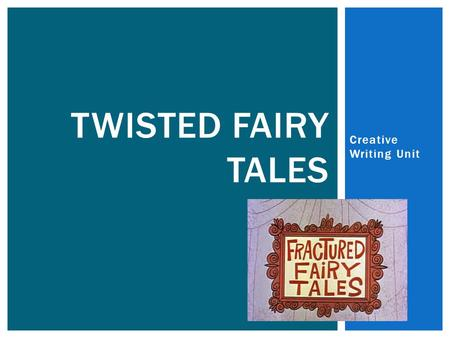 Creative Writing Unit TWISTED FAIRY TALES. WHAT IS YOUR FAVORITE FAIRY TALE THAT YOU REMEMBER FROM CHILDHOOD (DESCRIBE THE STORY)? WHY DO YOU THINK YOU.