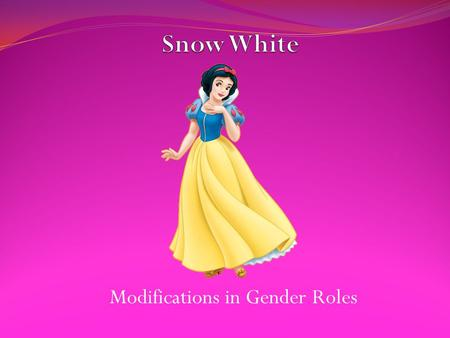 Modifications in Gender Roles. Snow White variations and the fairy tales of today are a far cry from the versions of long ago. This is thanks in no small.