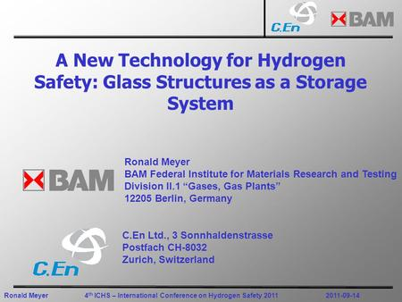 Ronald Meyer4 th ICHS – International Conference on Hydrogen Safety 20112011-09-14 A New Technology for Hydrogen Safety: Glass Structures as a Storage.
