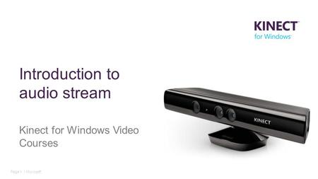 Page 1 | Microsoft Introduction to audio stream Kinect for Windows Video Courses.