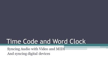 Time Code and Word Clock Syncing Audio with Video and MIDI And syncing digital devices.