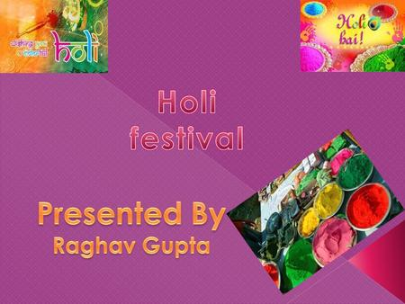 One of the major festivals of India, Holi is celebrated with enthusiasm and gaiety on the full moon day in the month of Phalgun which is the month of.