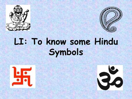 LI: To know some <strong>Hindu</strong> <strong>Symbols</strong>. What do we mean when we talk about <strong>symbols</strong>? Do all <strong>religions</strong> have <strong>symbols</strong>?