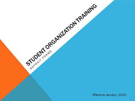 STUDENT ORGANIZATION TRAINING DEPOSIT FORMS Effective January, 2015.