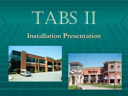 TABS II Installation Presentation. TABS II Before getting started, please read & familiarize yourself with the Tabs Wall Systems Estimating & Installation.