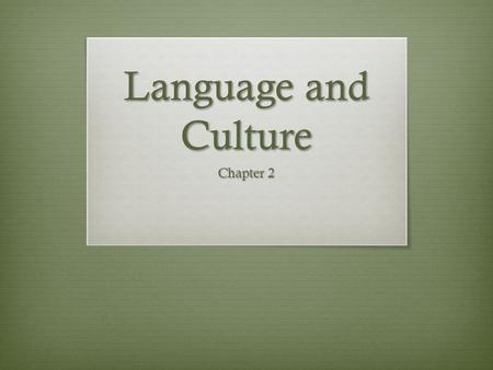 Language and Culture Chapter 2. Part I Language Reflects Culture  Language tends to reflect the larger culture  Example:  Inuit have many words for.