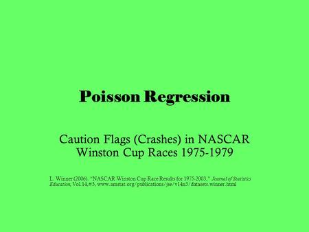 "Poisson Regression Caution Flags (Crashes) in NASCAR Winston Cup Races 1975-1979 L. Winner (2006). ""NASCAR Winston Cup Race Results for 1975-2003,"" Journal."