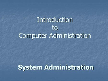 Introduction to Computer Administration System Administration