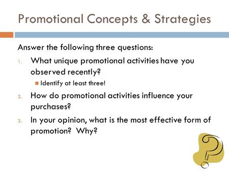 Promotional Concepts & Strategies Answer the following three questions: 1. What unique promotional activities have you observed recently? Identify at least.