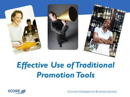 Success Strategies for Business Owners Effective Use of Traditional Promotion Tools.