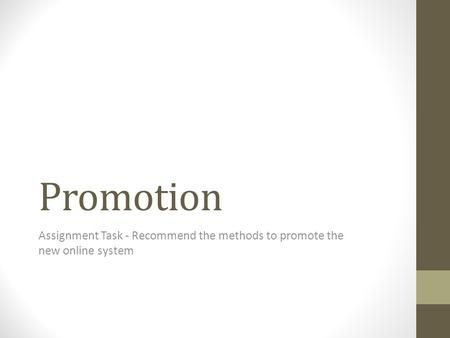 Promotion Assignment Task - Recommend the methods to promote the new online system.