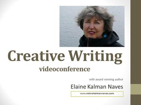 Creative Writing videoconference with award winning author Elaine Kalman Naves www.elainekalmannaves.com.