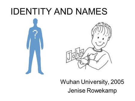 IDENTITY AND NAMES Wuhan University, 2005 Jenise Rowekamp.