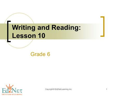 Copyright © Ed2Net Learning, Inc.1 Writing and Reading: Lesson 10 Grade 6.