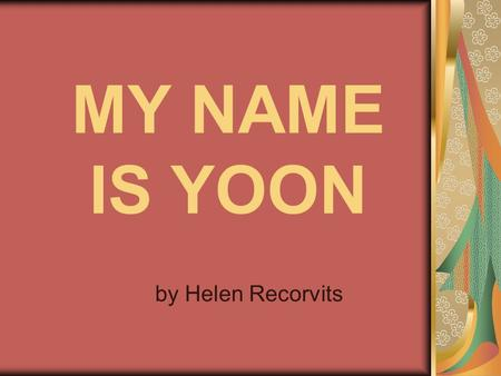 MY NAME IS YOON by Helen Recorvits. This story is realistic fiction. That means it is a made-up story that could really happen. real fiction = real.