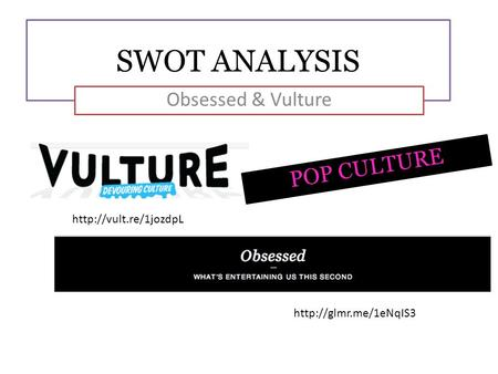 SWOT ANALYSIS Obsessed & Vulture POP CULTURE