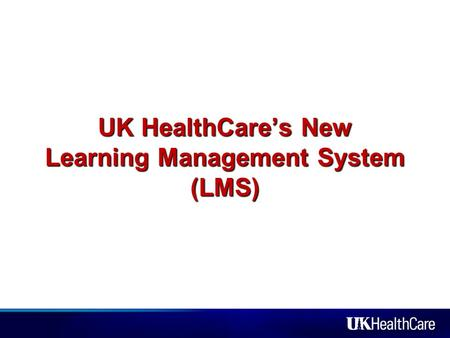 UK HealthCare's New Learning Management System (LMS)
