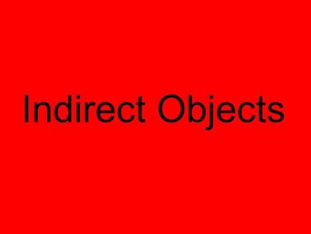 "Indirect Objects. How to Find an Indirect Object 1. Find the action verb 2. Ask ""who?"" or ""what?"" after the action verb. (If you get answers to both questions."