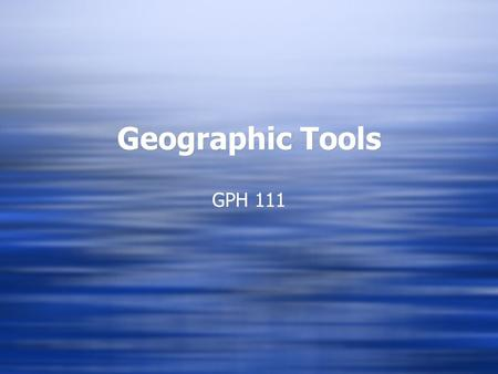 Geographic Tools GPH 111. Tools to cover…  Latitude and Longitude  Projections  Map Scale  Conversions  Latitude and Longitude  Projections  Map.