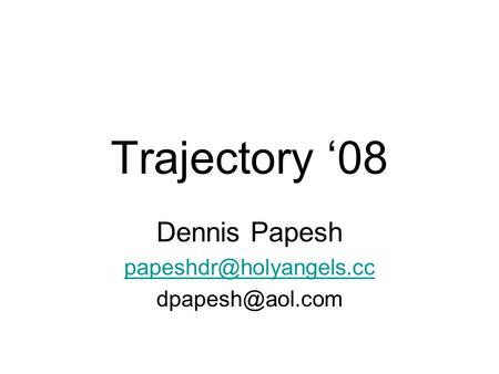Trajectory '08 Dennis Papesh