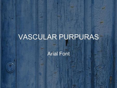 VASCULAR PURPURAS Arial Font. 2 Hemostasis Haemostasis refers to spontaneous arrest of bleeding caused by injury of small blood vessels. Small vessels.