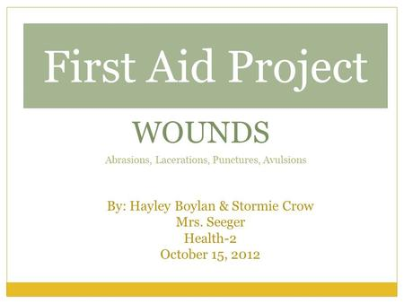 First Aid Project WOUNDS Abrasions, Lacerations, Punctures, Avulsions By: Hayley Boylan & Stormie Crow Mrs. Seeger Health-2 October 15, 2012.