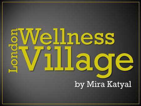 London Wellness Village by Mira Katyal by Mira Katyal.