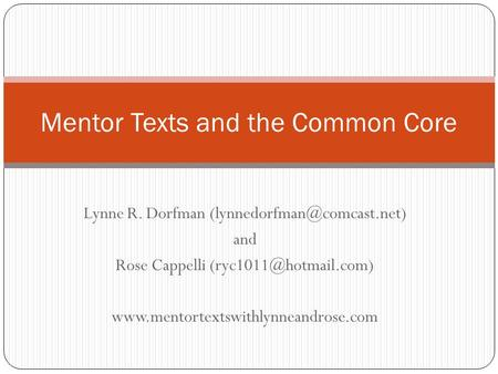Lynne R. Dorfman and Rose Cappelli  Mentor Texts and the Common Core.