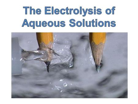 Aqueous solutions are solutions in water. Water is a very weak electrolyte. It ionises very slightly to give hydrogen ions and hydroxide ions. H 2 O (l)
