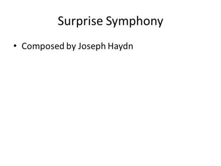 Surprise Symphony Composed by Joseph Haydn.  layer_frame.asp?ID=Haydn_Surprise
