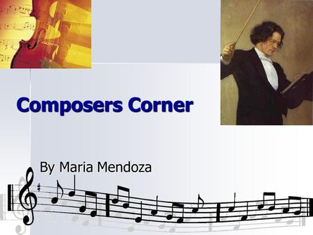 Composers Corner By Maria Mendoza. Johann Sebastian Bach Life Dates: 1685-1750 Born: E E E Eisenach, Germany Facts: AAAAdopted at age 9 MMMMarried.