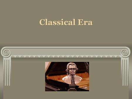 Classical Era. Classicism Defined The period of the ancient Greeks and Romans A standard (enduring) Genre of music Time period The period of the ancient.