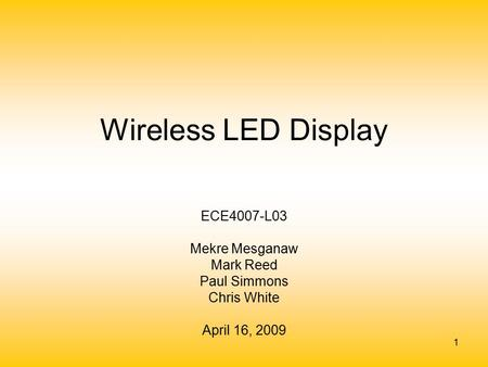 1 Wireless LED Display ECE4007-L03 Mekre Mesganaw Mark Reed Paul Simmons Chris White April 16, 2009.