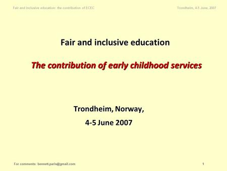Fair and inclusive education: the contribution of ECEC Trondheim, 4-5 June, 2007 For comments: 1 Fair and inclusive education The.