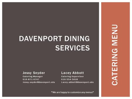 CATERING MENU DAVENPORT DINING SERVICES Lacey Abbott Catering Supervisor 616-554-5018 Jessy Snyder Catering Manager 616-871-6747.