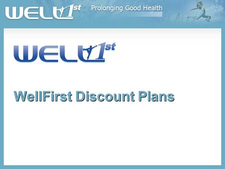 WellFirst Discount Plans. What are WellFirst Discount Plans?  The WellFirst Discount Plans offer one of the most extensive consumer-driven savings programs.