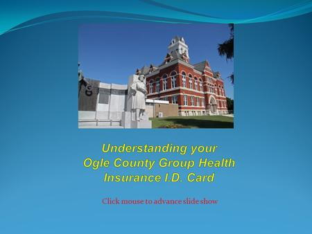 Click mouse to advance slide show. Presented by Your insurance I.D. contains a lot of information in a very small area. This can make it challenging.