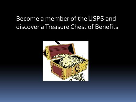 Become a member of the USPS and discover a Treasure Chest of Benefits.