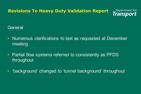 Revisions To Heavy Duty Validation Report General Numerous clarifications to text as requested at December meeting Partial flow systems referred to consistently.