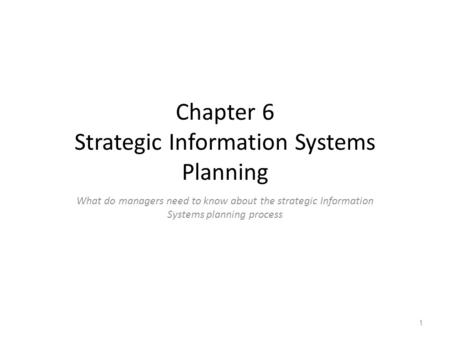 Chapter 6 Strategic Information Systems Planning What do managers need to know about the strategic Information Systems planning process Chapter 6 1.