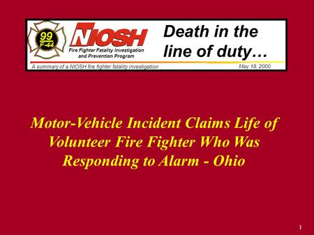 1 Motor-Vehicle Incident Claims Life of Volunteer Fire Fighter Who Was Responding to Alarm - Ohio Death in the line of duty… A summary of a NIOSH fire.