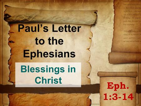 Paul's Letter to the Ephesians Blessings in Christ Eph. 1:3-14.